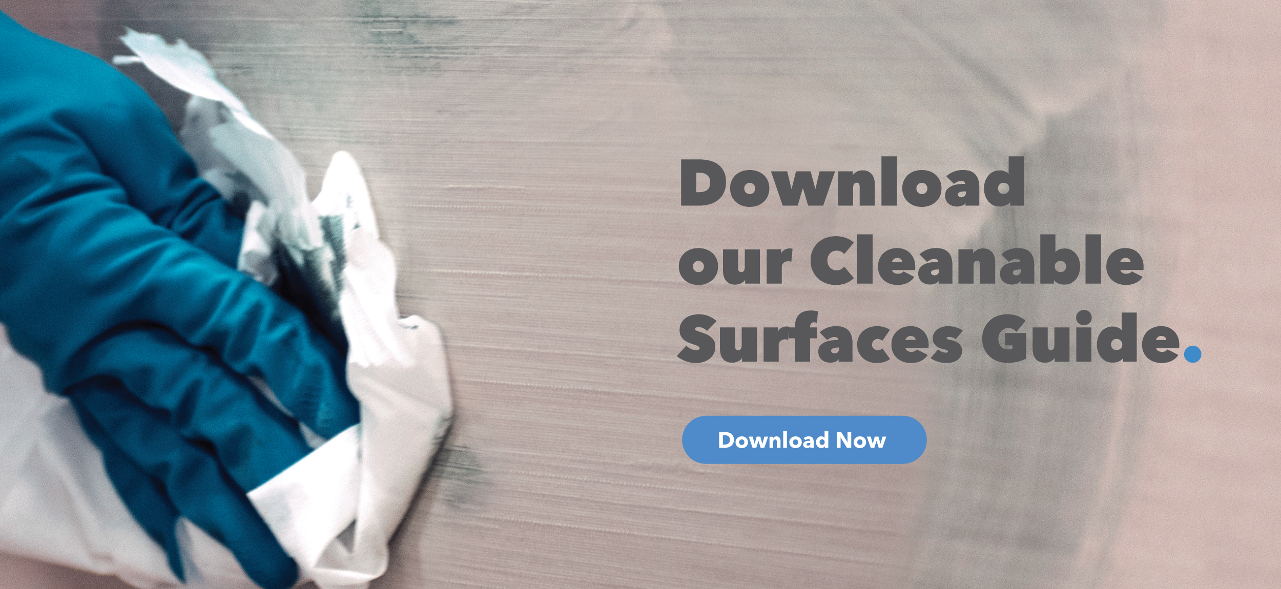 Hand wearing a blue glove cleaning a wall with copy that reads Download our Cleanable Surfaces Guide with a blue download now button